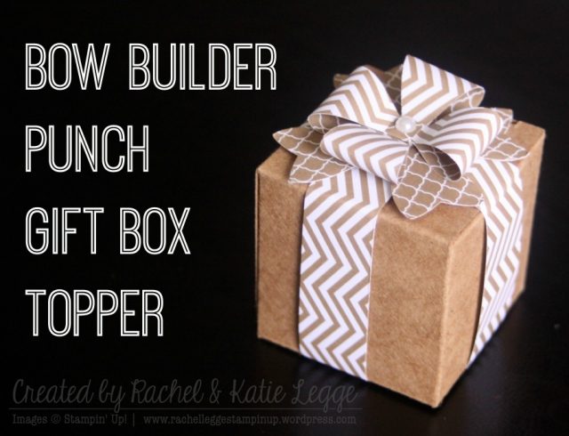 Stampin' Up! Bow Builder Punch Gift Box Topper | Created by Raachel and Katie Legge 2015 rachelleggestampinup.wordpress.com
